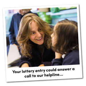 Your lottery entry could answer a call to our helpline